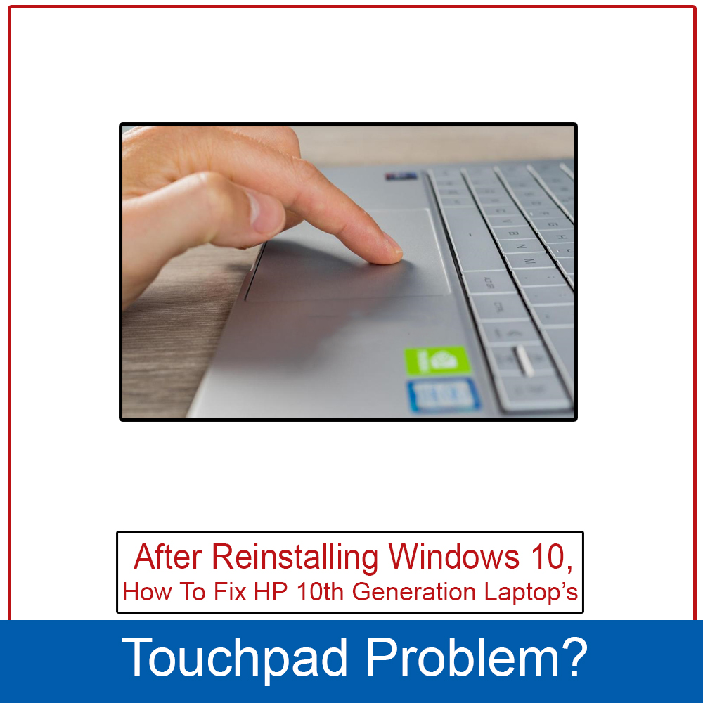 After Reinstalling Windows 10, How To Fix HP 10th Generation Laptop's Touchpad Problem?