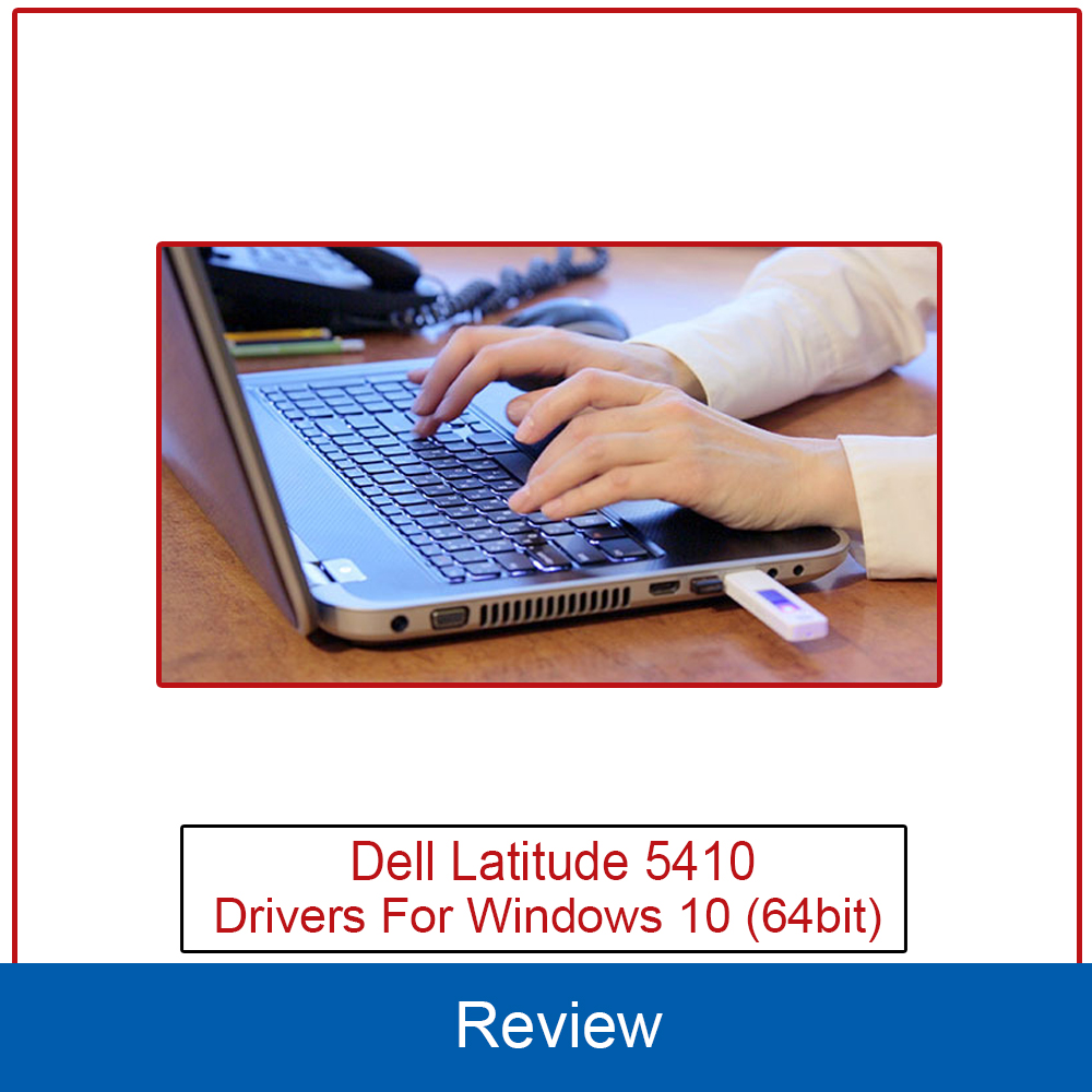 Dell Latitude 5410 Drivers For Windows 10 (64bit)
