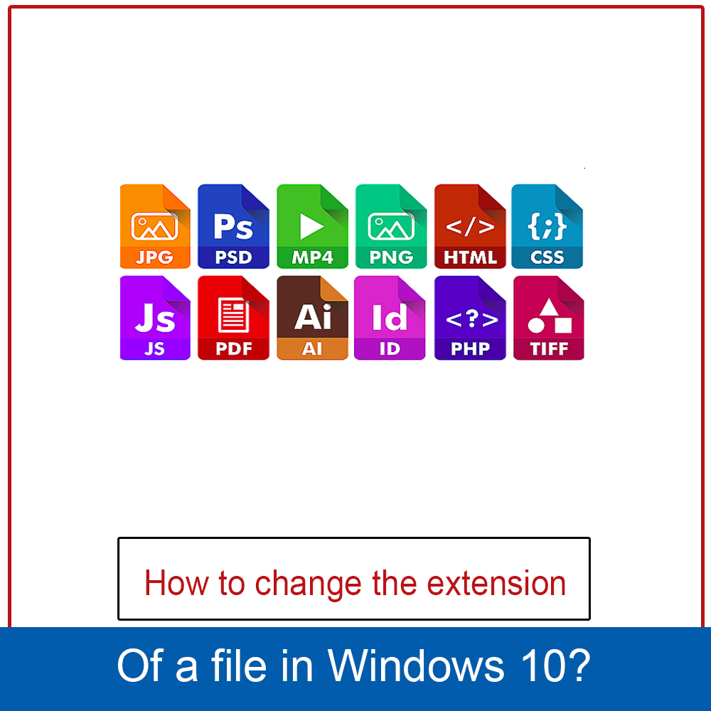 How to change the extension of a file in Windows 10?