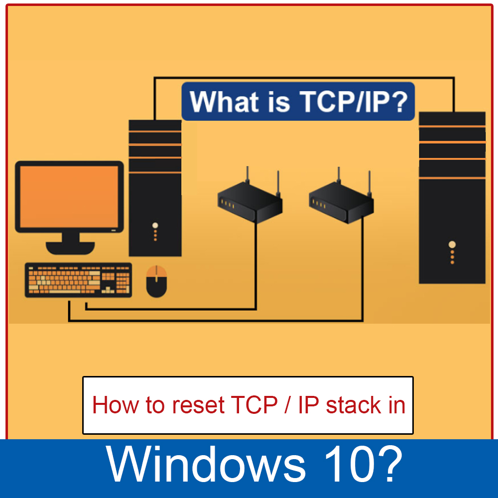 How to reset TCP / IP stack in Windows 10?