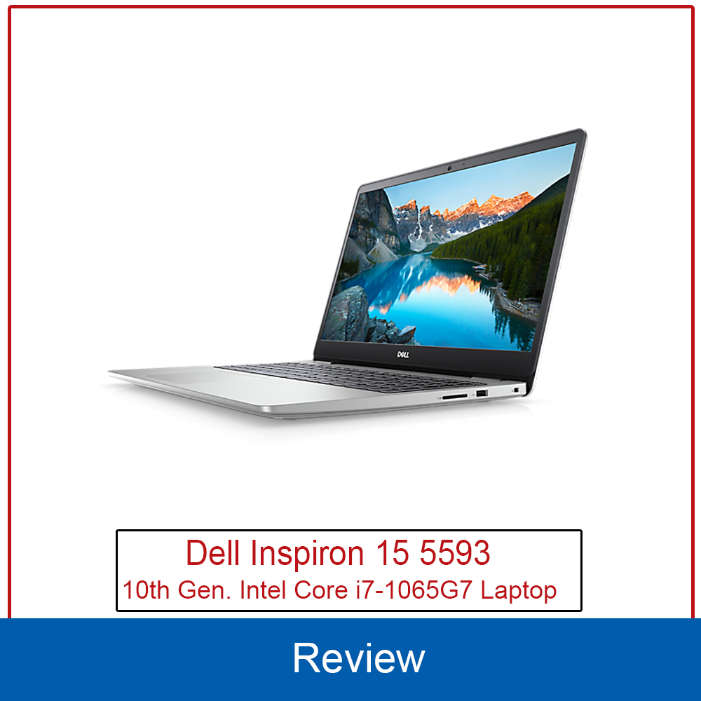 Dell Inspiron 15 5593 Laptop Review & Drivers, Core i7-1065G7, 512 GB NVMe PCIe Storage, NVIDIA Pascal GeForce MX230
