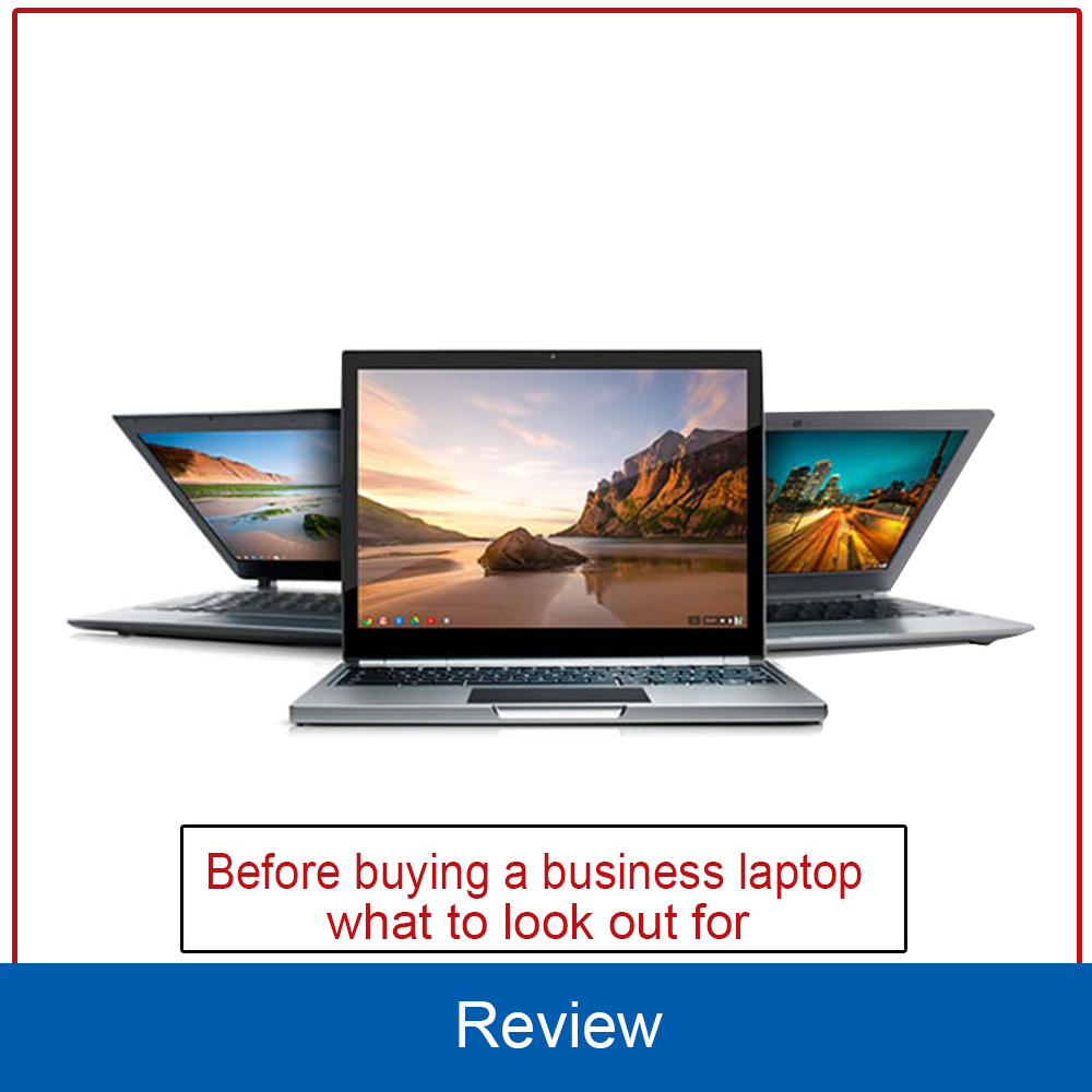 Before buying a business laptop, what to look out for